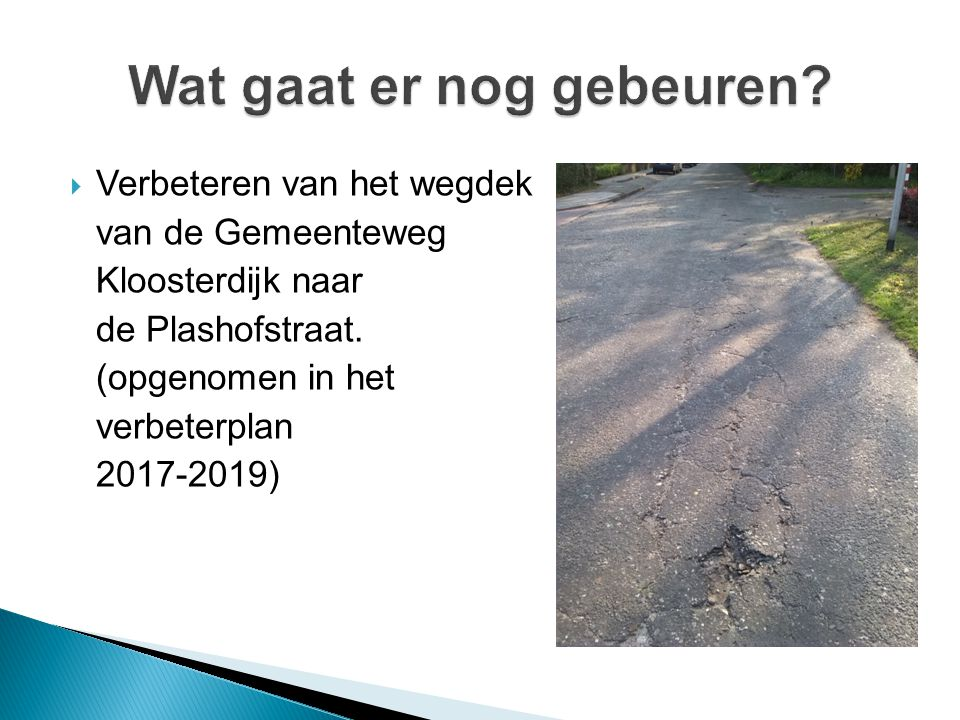  Verbeteren van het wegdek van de Gemeenteweg Kloosterdijk naar de Plashofstraat. (opgenomen in het verbeterplan 2017-2019)