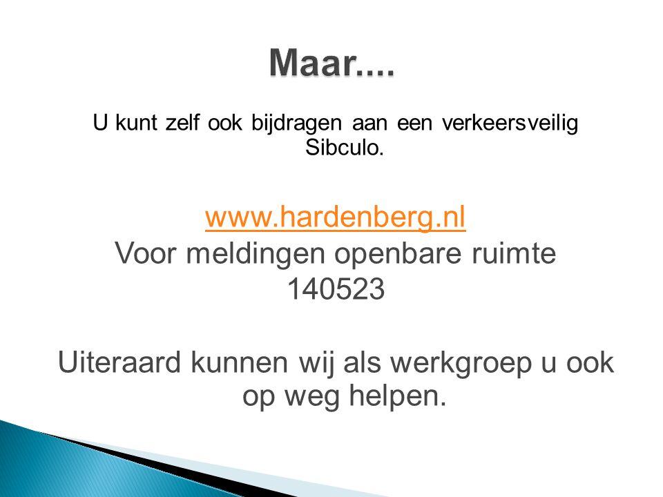 U kunt zelf ook bijdragen aan een verkeersveilig Sibculo. www.hardenberg.nl Voor meldingen openbare ruimte 140523 Uiteraard kunnen wij als werkgroep u