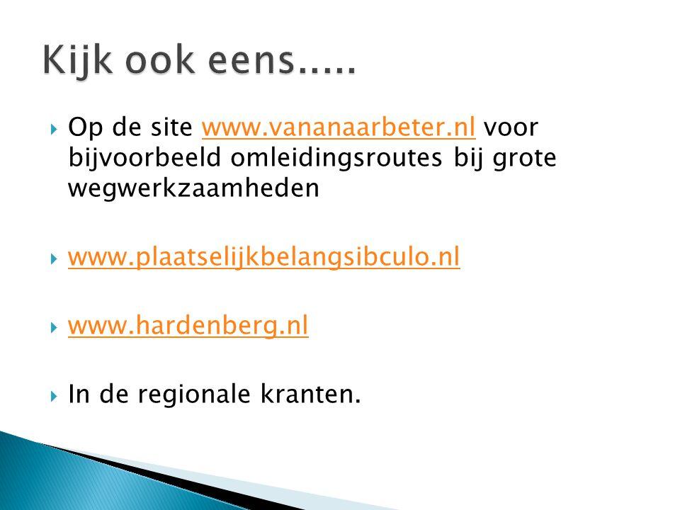  Op de site www.vananaarbeter.nl voor bijvoorbeeld omleidingsroutes bij grote wegwerkzaamhedenwww.vananaarbeter.nl  www.plaatselijkbelangsibculo.nl www.plaatselijkbelangsibculo.nl  www.hardenberg.nl www.hardenberg.nl  In de regionale kranten.