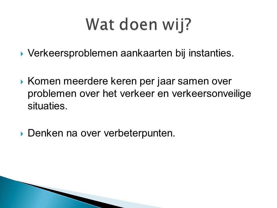  Verkeersproblemen aankaarten bij instanties.  Komen meerdere keren per jaar samen over problemen over het verkeer en verkeersonveilige situaties. 