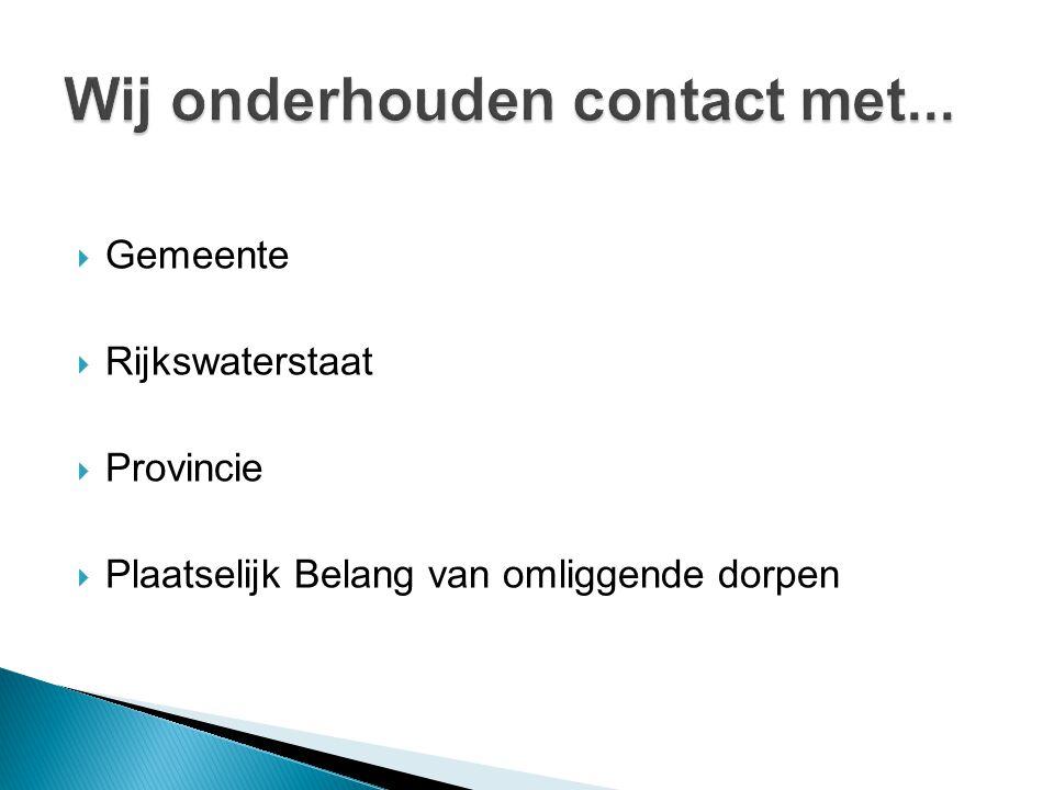  Gemeente  Rijkswaterstaat  Provincie  Plaatselijk Belang van omliggende dorpen