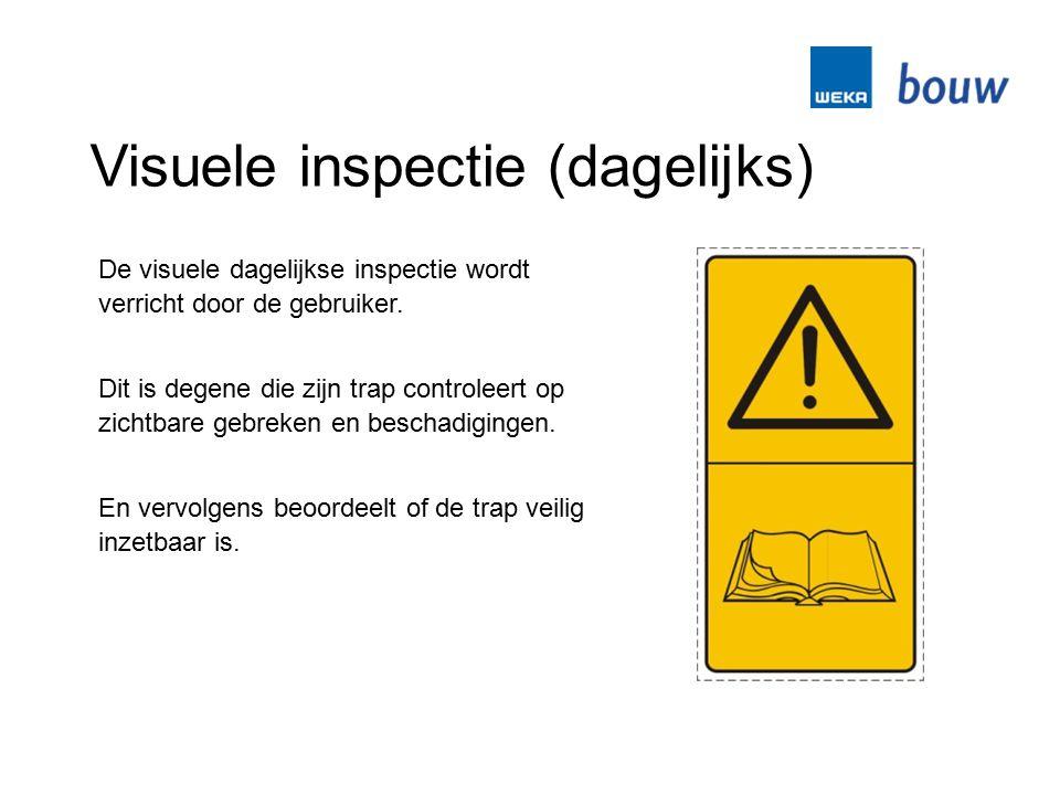 Visuele inspectie (dagelijks) De visuele dagelijkse inspectie wordt verricht door de gebruiker. Dit is degene die zijn trap controleert op zichtbare g