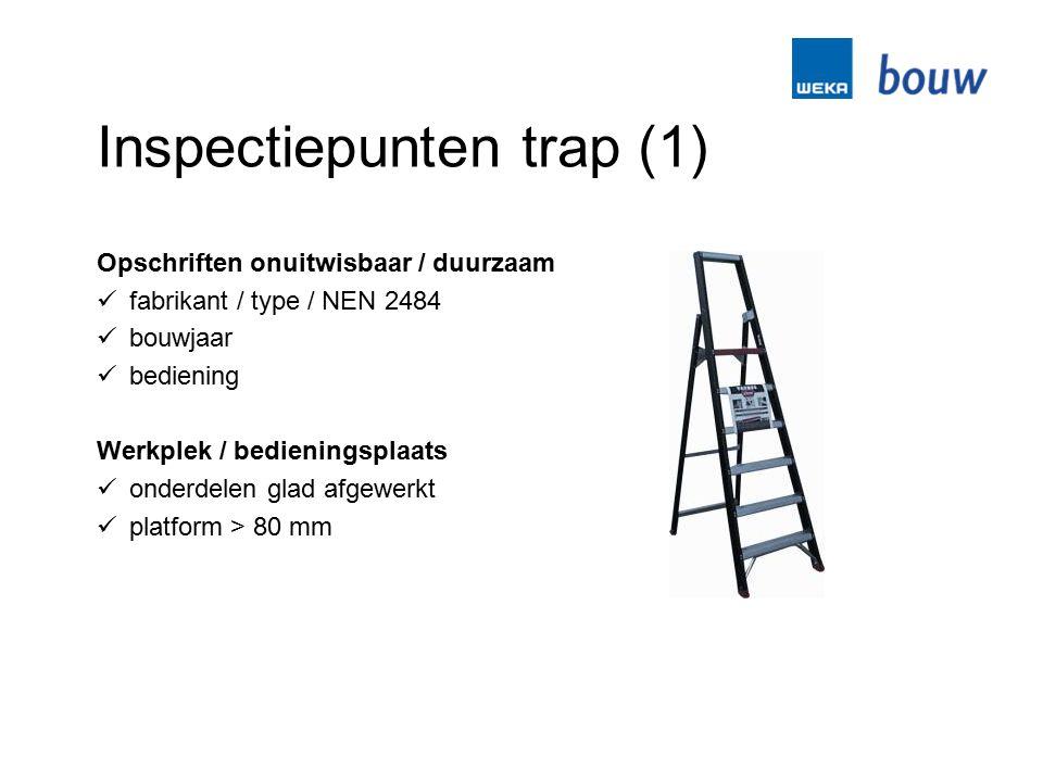 Inspectiepunten trap (1) Opschriften onuitwisbaar / duurzaam fabrikant / type / NEN 2484 bouwjaar bediening Werkplek / bedieningsplaats onderdelen gla