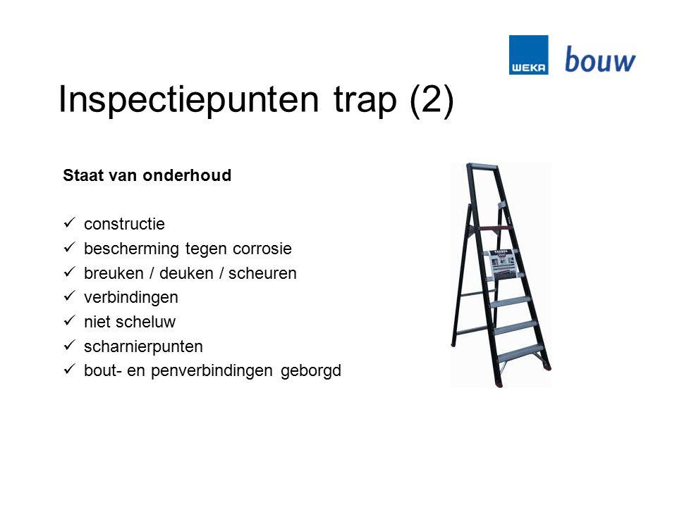 Inspectiepunten trap (2) Staat van onderhoud constructie bescherming tegen corrosie breuken / deuken / scheuren verbindingen niet scheluw scharnierpun