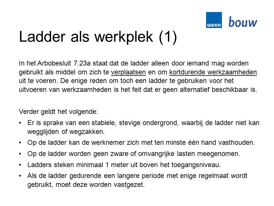 Ladder als werkplek (1) In het Arbobesluit 7.23a staat dat de ladder alleen door iemand mag worden gebruikt als middel om zich te verplaatsen en om ko