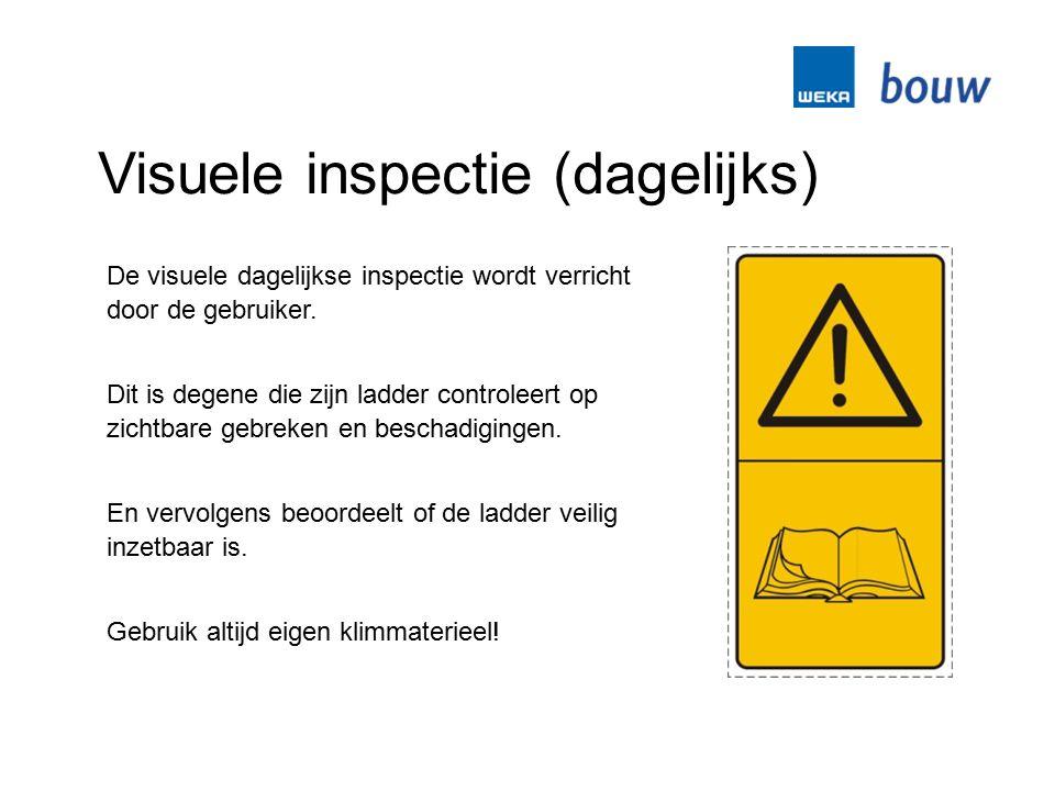 Visuele inspectie (dagelijks) De visuele dagelijkse inspectie wordt verricht door de gebruiker. Dit is degene die zijn ladder controleert op zichtbare