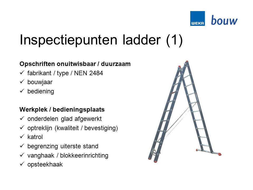 Inspectiepunten ladder (1) Opschriften onuitwisbaar / duurzaam fabrikant / type / NEN 2484 bouwjaar bediening Werkplek / bedieningsplaats onderdelen g