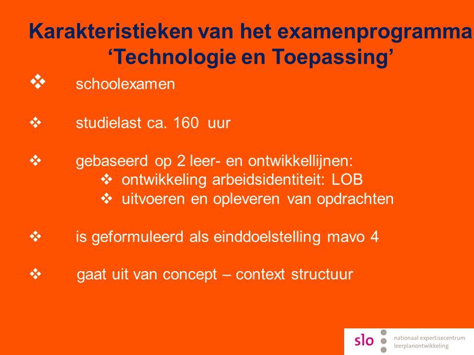 Karakteristieken van het examenprogramma 'Technologie en Toepassing'  schoolexamen  studielast ca. 160 uur  gebaseerd op 2 leer- en ontwikkellijnen