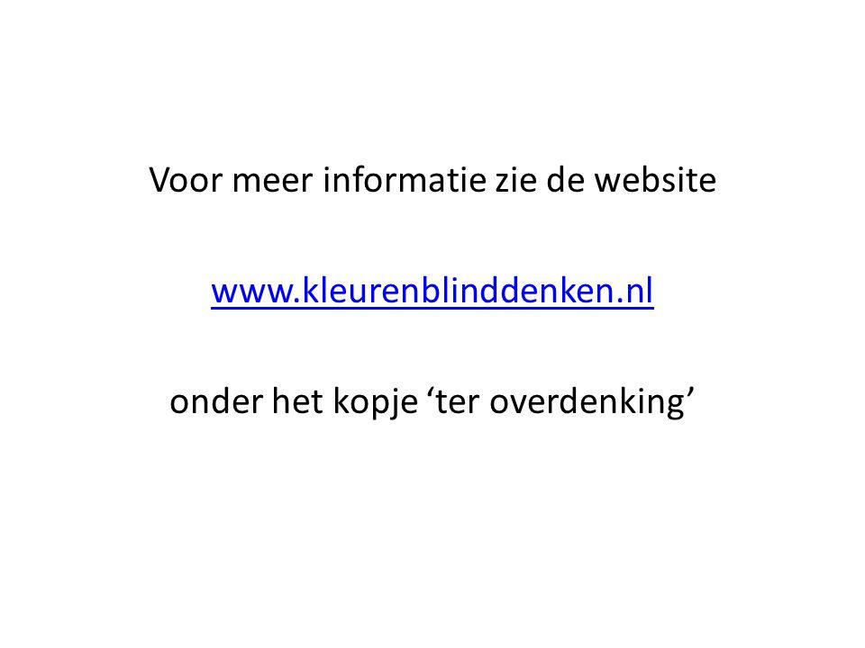 Voor meer informatie zie de website www.kleurenblinddenken.nl onder het kopje 'ter overdenking'