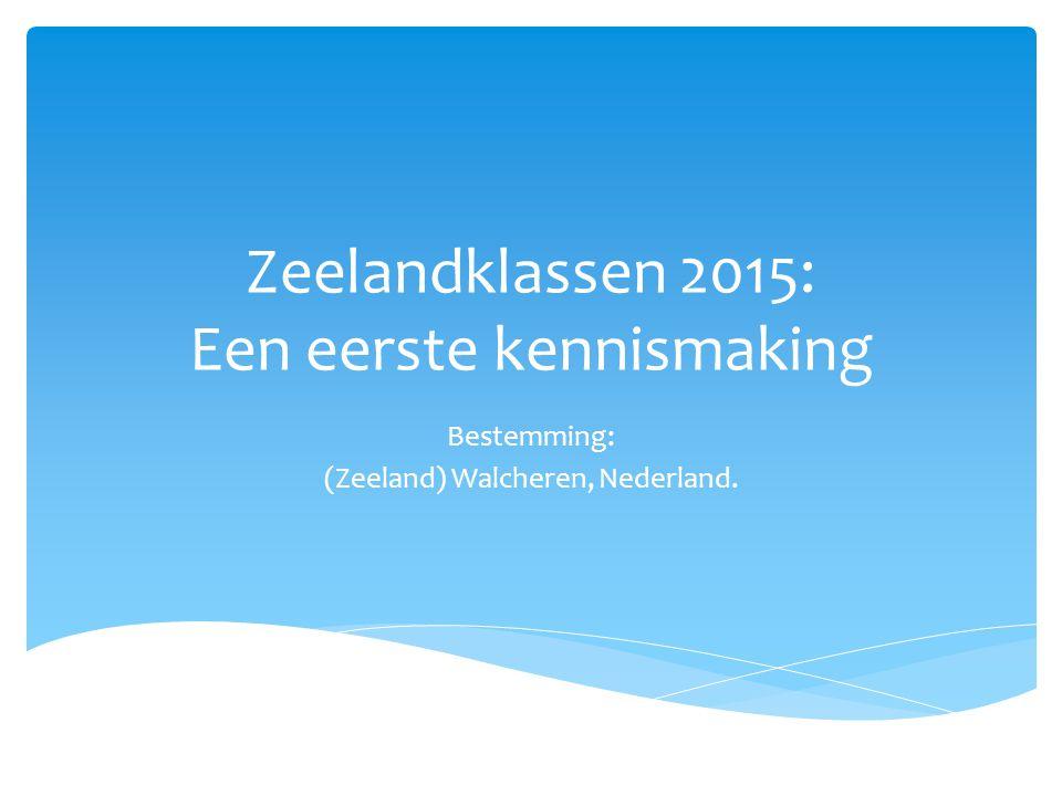 Zeelandklassen 2015: Een eerste kennismaking Bestemming: (Zeeland) Walcheren, Nederland.
