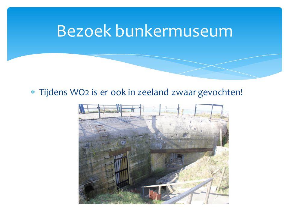  Tijdens WO2 is er ook in zeeland zwaar gevochten! Bezoek bunkermuseum