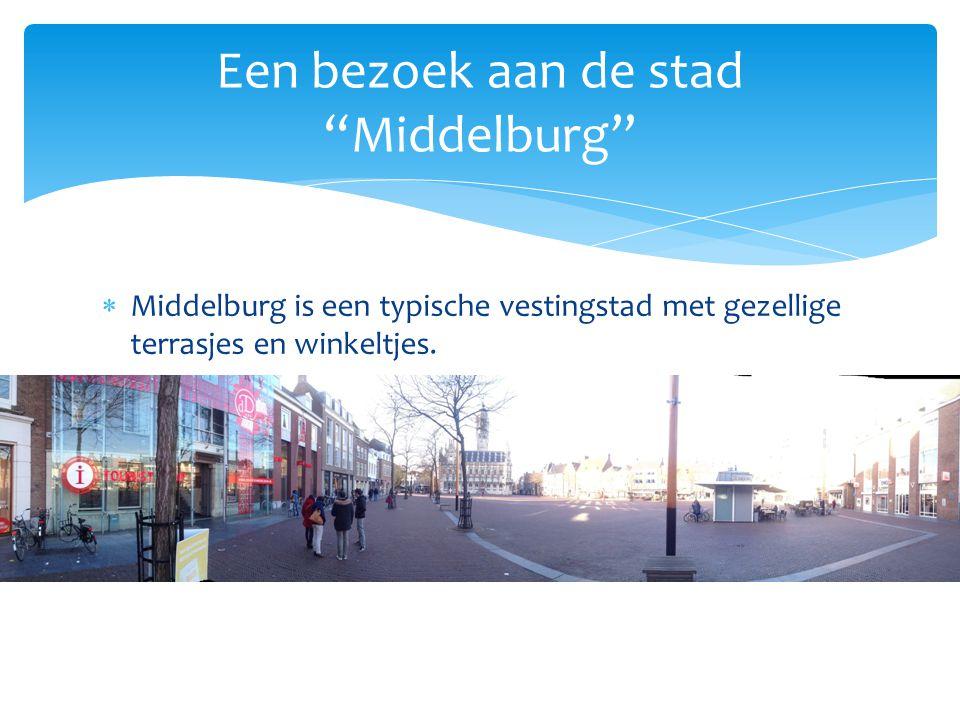 """ Middelburg is een typische vestingstad met gezellige terrasjes en winkeltjes.  Een bezoek aan de stad """"Middelburg"""""""