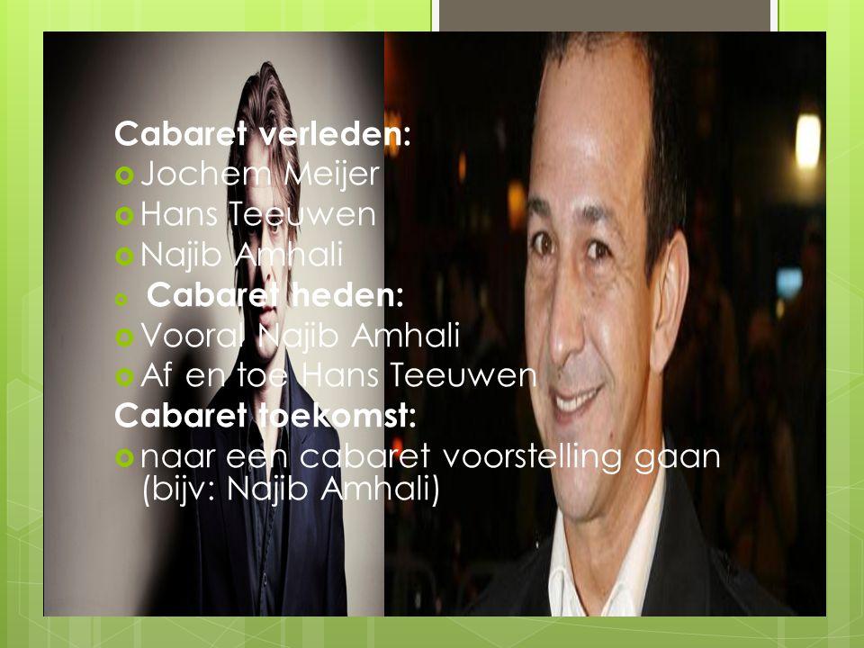 Cabaret verleden:  Jochem Meijer  Hans Teeuwen  Najib Amhali  Cabaret heden:  Vooral Najib Amhali  Af en toe Hans Teeuwen Cabaret toekomst:  na