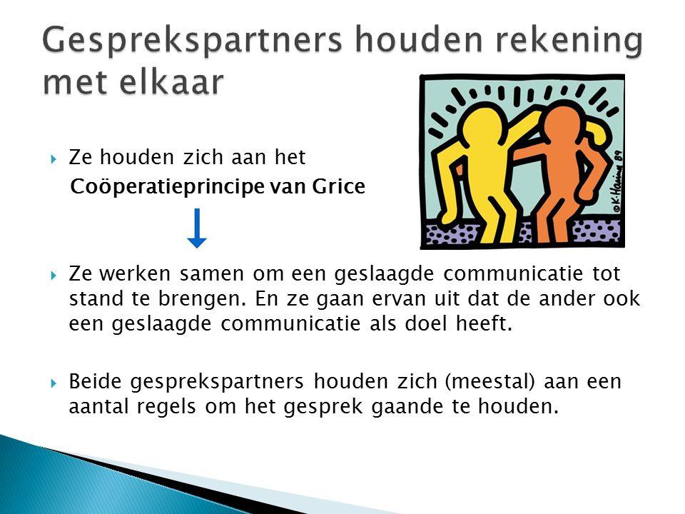  Ze houden zich aan het Coöperatieprincipe van Grice  Ze werken samen om een geslaagde communicatie tot stand te brengen.