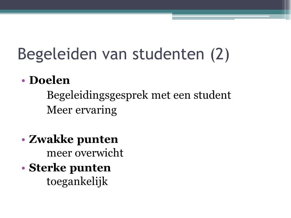 Begeleiden van studenten (2) Doelen Begeleidingsgesprek met een student Meer ervaring Zwakke punten meer overwicht Sterke punten toegankelijk