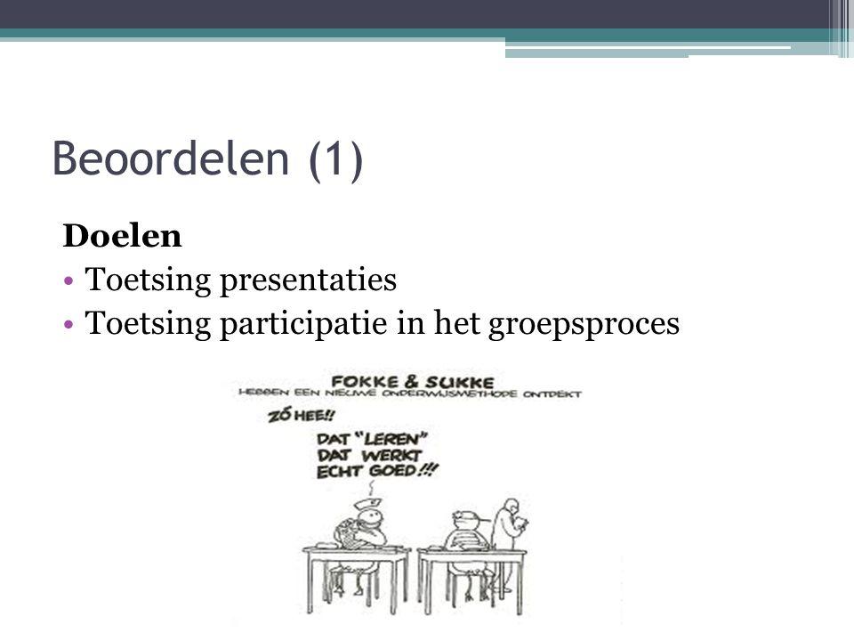 Beoordelen (1) Doelen Toetsing presentaties Toetsing participatie in het groepsproces