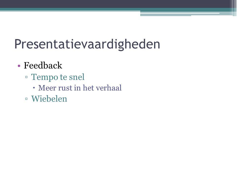 Presentatievaardigheden Feedback ▫Tempo te snel  Meer rust in het verhaal ▫Wiebelen