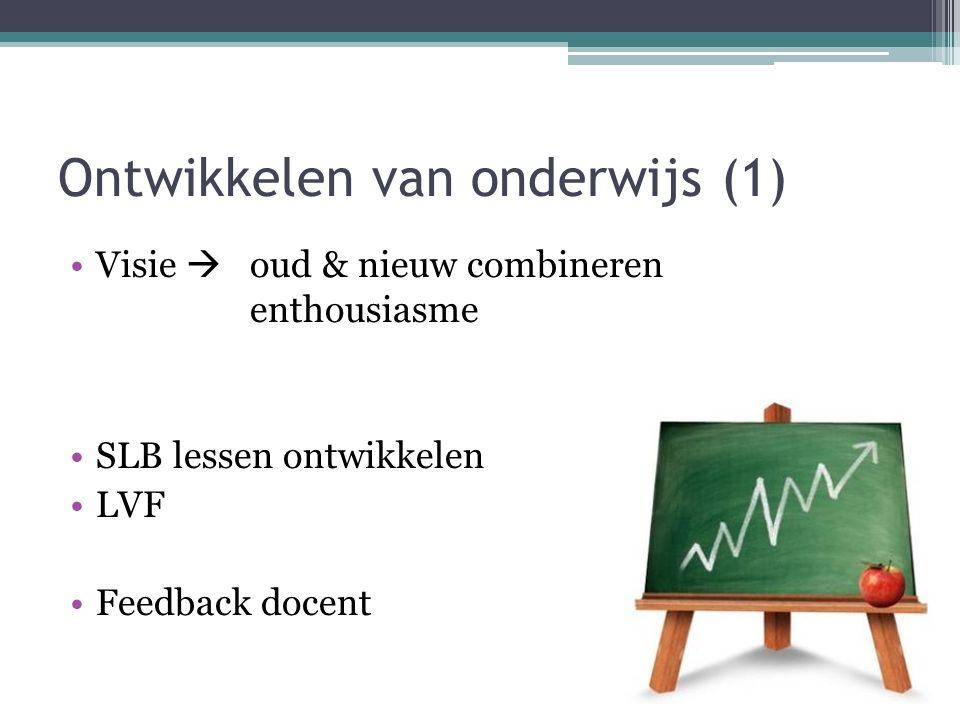 Ontwikkelen van onderwijs (1) Visie  oud & nieuw combineren enthousiasme SLB lessen ontwikkelen LVF Feedback docent