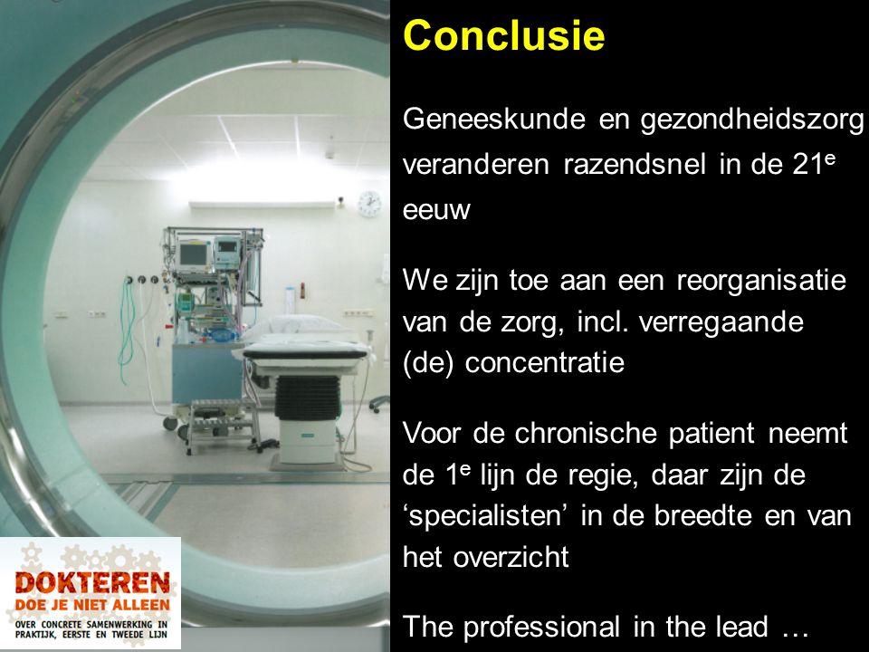 Conclusie Geneeskunde en gezondheidszorg veranderen razendsnel in de 21 e eeuw We zijn toe aan een reorganisatie van de zorg, incl. verregaande (de) c