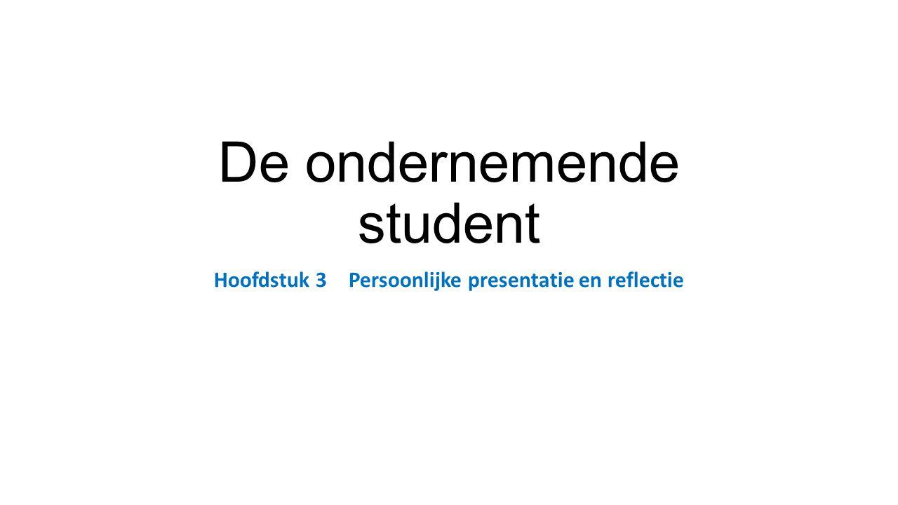 De ondernemende student Hoofdstuk 3Persoonlijke presentatie en reflectie