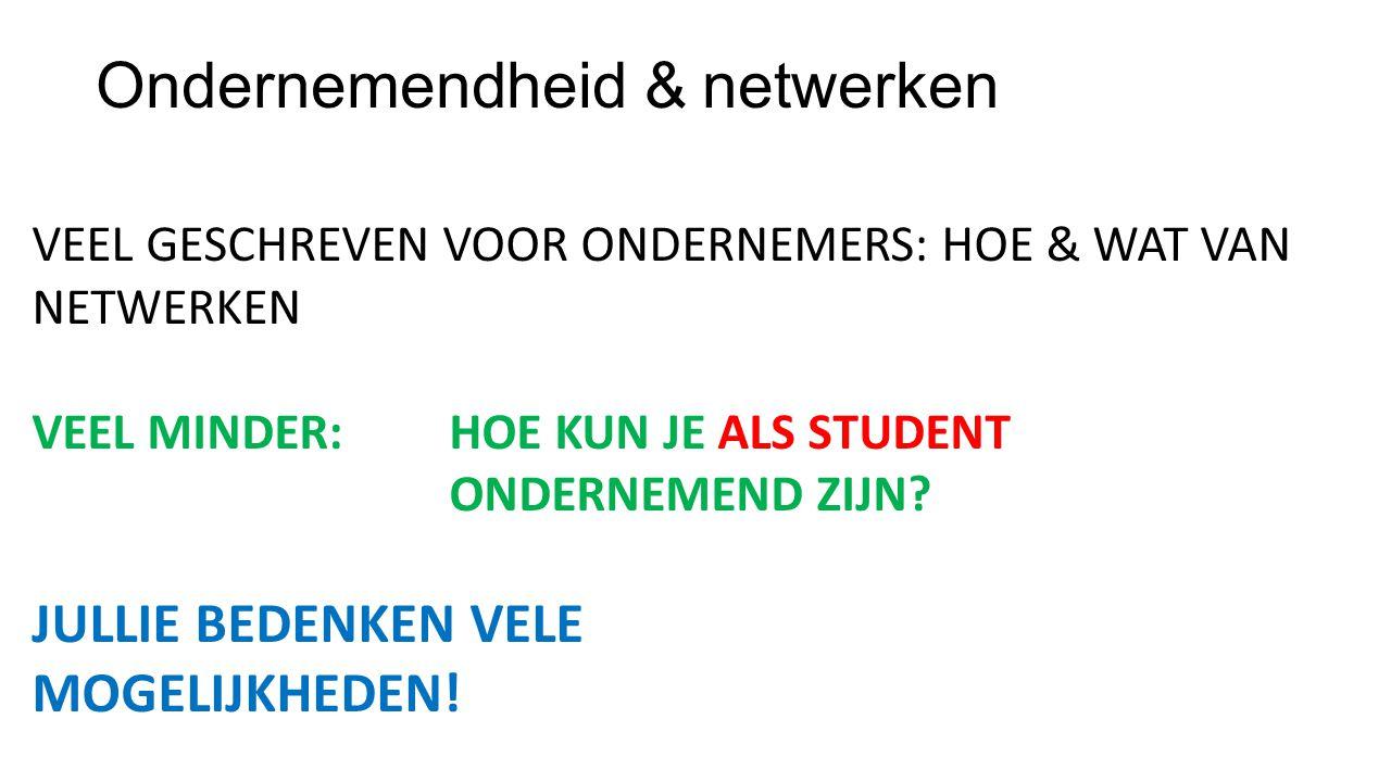 Ondernemendheid & netwerken VEEL GESCHREVEN VOOR ONDERNEMERS: HOE & WAT VAN NETWERKEN VEEL MINDER:HOE KUN JE ALS STUDENT ONDERNEMEND ZIJN.