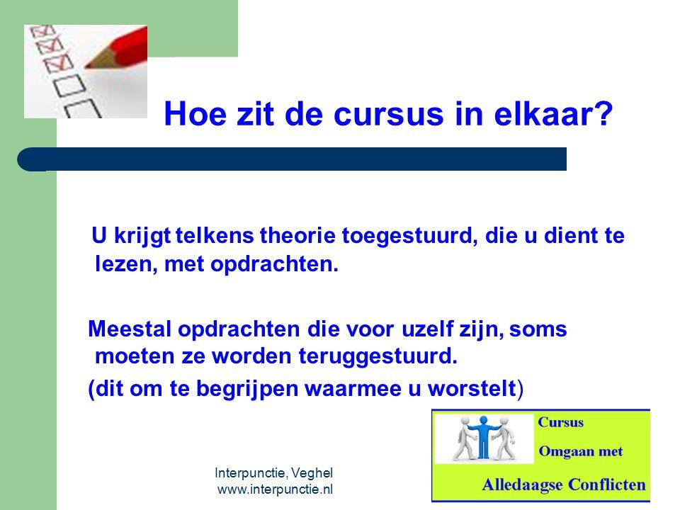 Interpunctie, Veghel www.interpunctie.nl Hoe zit de cursus in elkaar? U krijgt telkens theorie toegestuurd, die u dient te lezen, met opdrachten. Mees