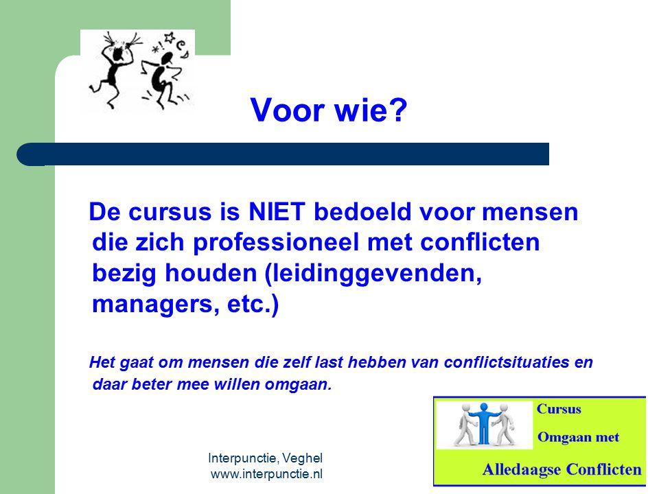 Interpunctie, Veghel www.interpunctie.nl Voor wie? De cursus is NIET bedoeld voor mensen die zich professioneel met conflicten bezig houden (leidingge