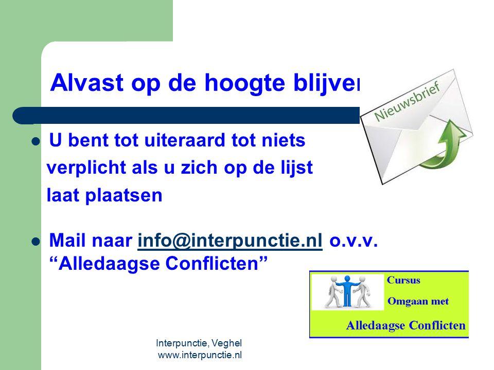 Interpunctie, Veghel www.interpunctie.nl Alvast op de hoogte blijven? U bent tot uiteraard tot niets verplicht als u zich op de lijst laat plaatsen Ma