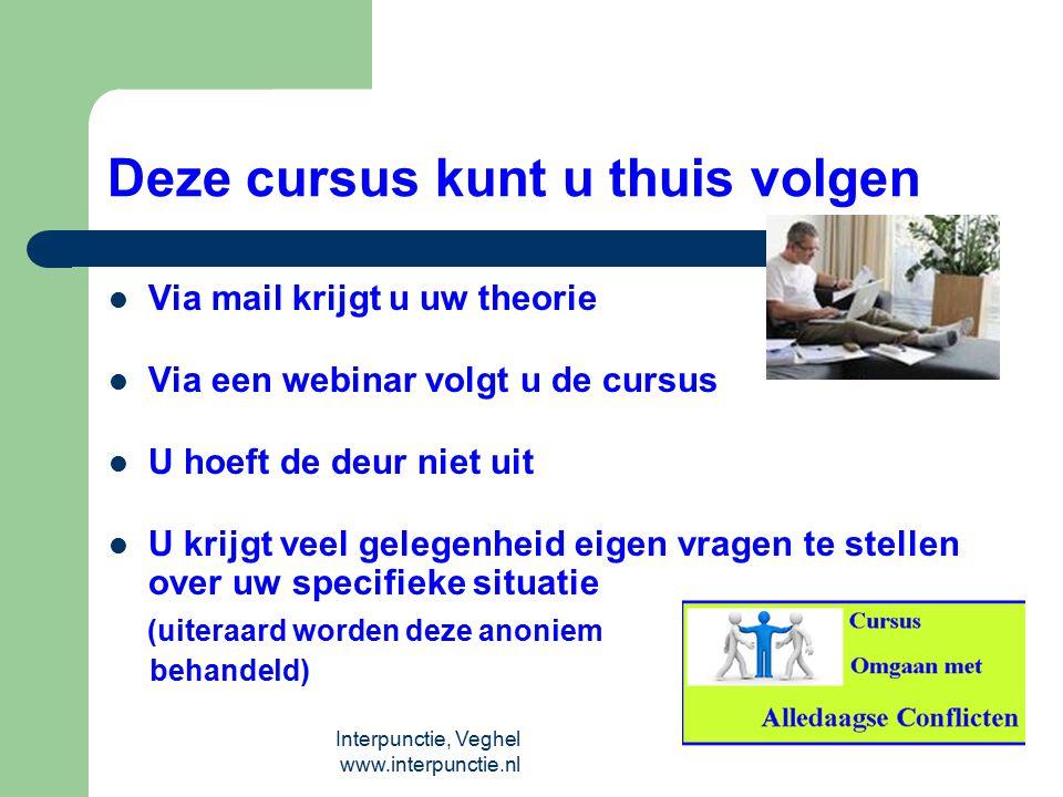 Interpunctie, Veghel www.interpunctie.nl Deze cursus kunt u thuis volgen Via mail krijgt u uw theorie Via een webinar volgt u de cursus U hoeft de deu