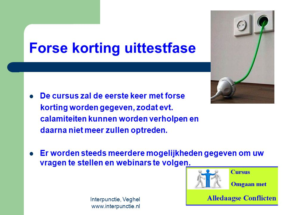 Interpunctie, Veghel www.interpunctie.nl Forse korting uittestfase De cursus zal de eerste keer met forse korting worden gegeven, zodat evt. calamitei