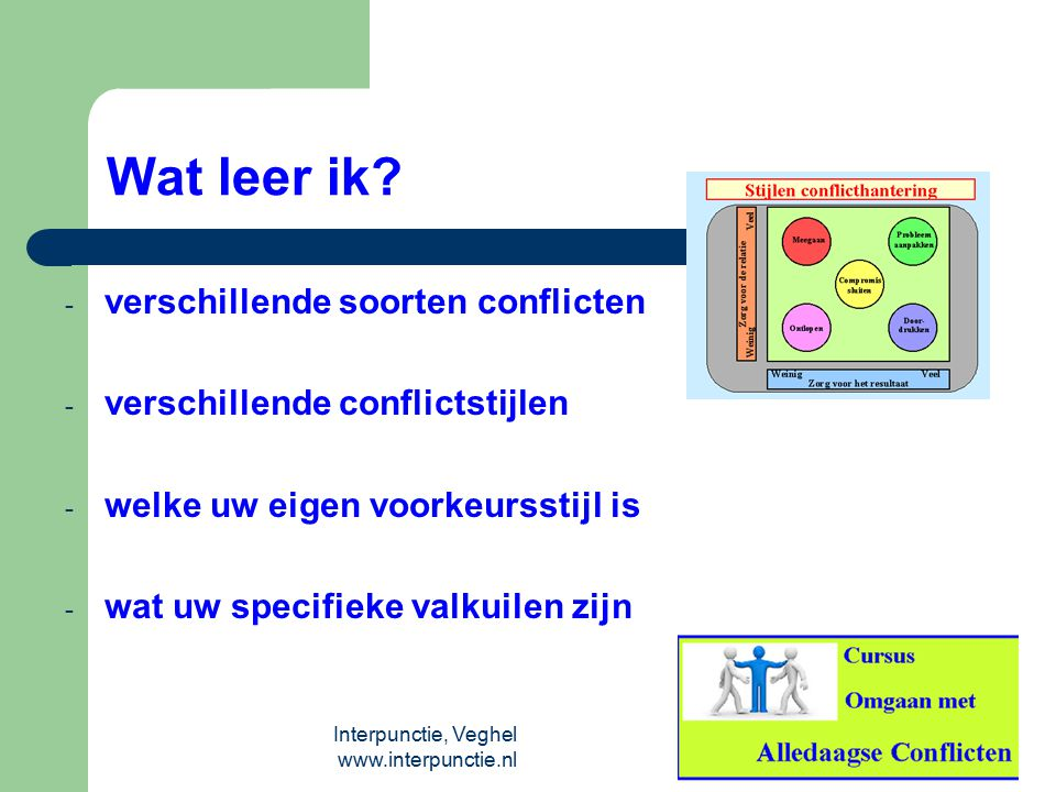 Interpunctie, Veghel www.interpunctie.nl Wat leer ik? - verschillende soorten conflicten - verschillende conflictstijlen - welke uw eigen voorkeurssti