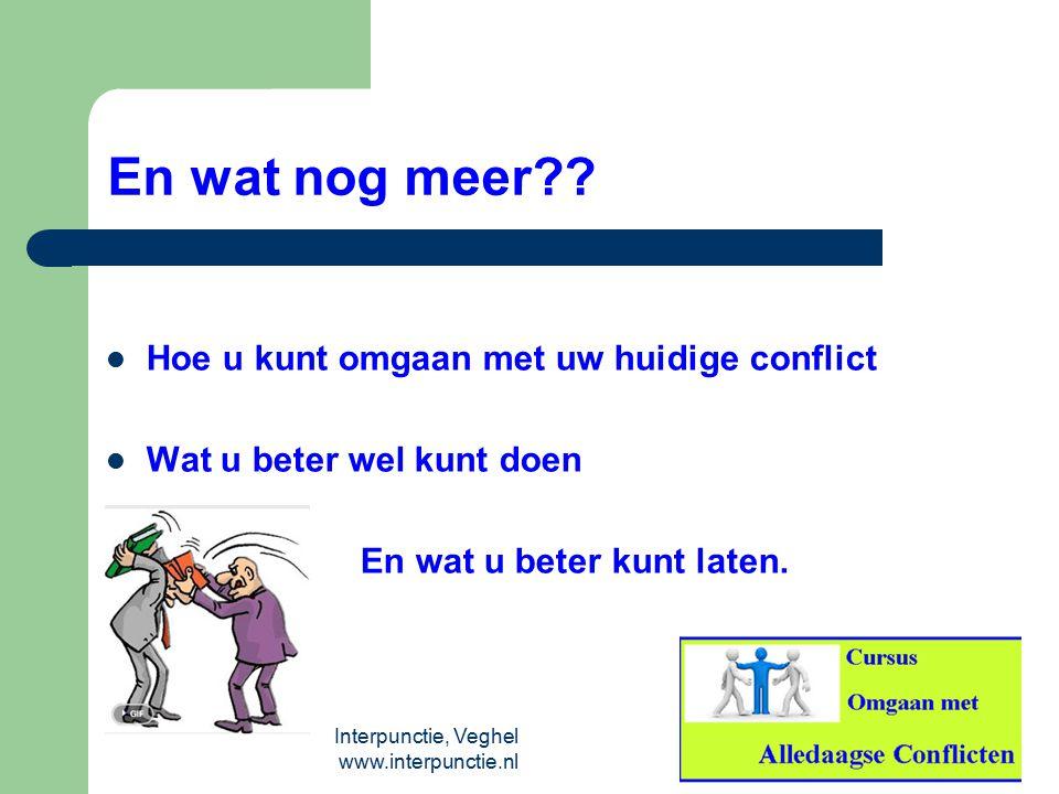 Interpunctie, Veghel www.interpunctie.nl En wat nog meer?? Hoe u kunt omgaan met uw huidige conflict Wat u beter wel kunt doen En wat u beter kunt lat