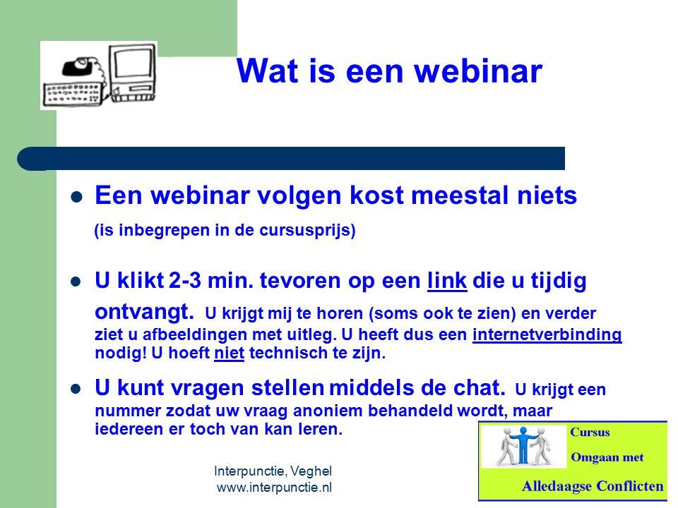 Interpunctie, Veghel www.interpunctie.nl Wat is een webinar Een webinar volgen kost meestal niets (is inbegrepen in de cursusprijs) U klikt 2-3 min. t