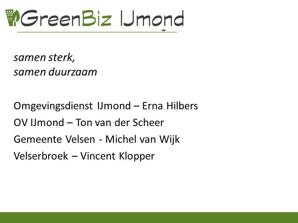 samen sterk, samen duurzaam Omgevingsdienst IJmond – Erna Hilbers OV IJmond – Ton van der Scheer Gemeente Velsen - Michel van Wijk Velserbroek – Vincent Klopper
