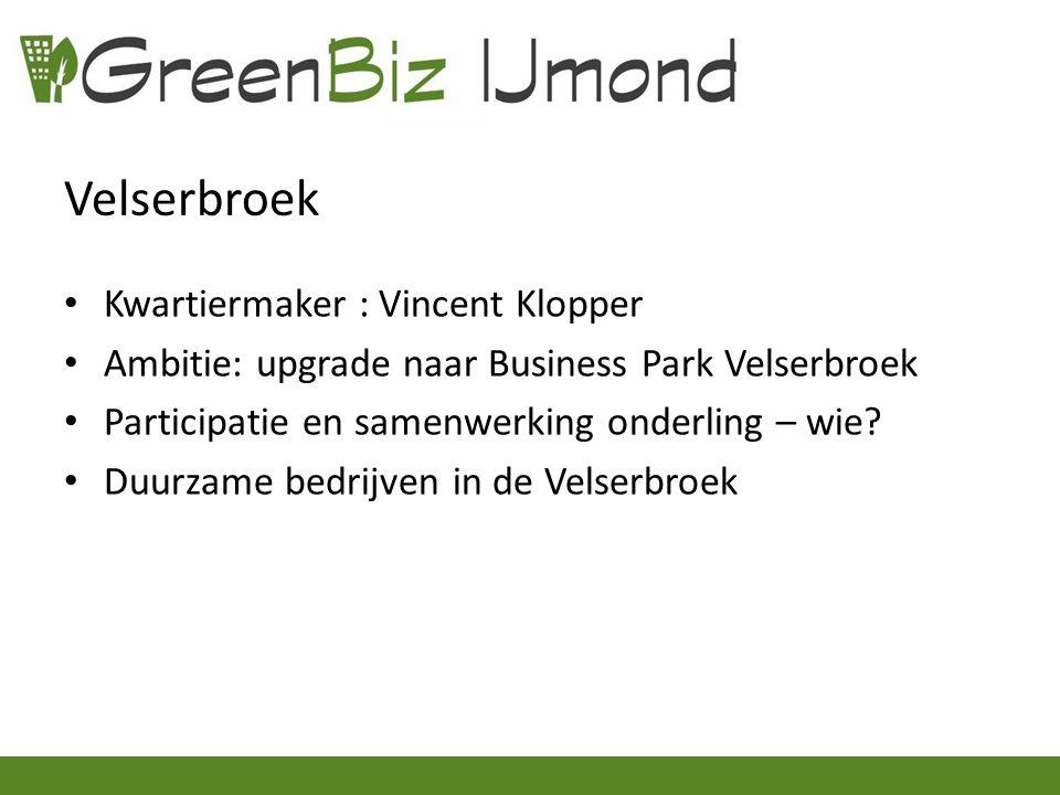 Velserbroek Kwartiermaker : Vincent Klopper Ambitie: upgrade naar Business Park Velserbroek Participatie en samenwerking onderling – wie.