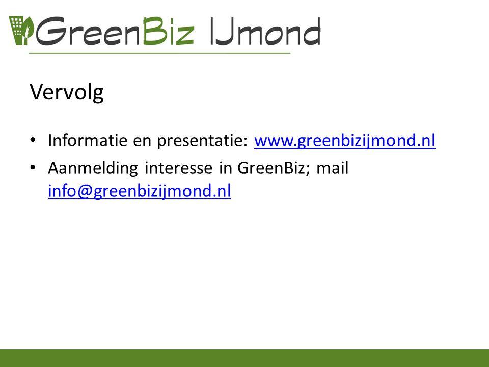 Vervolg Informatie en presentatie: www.greenbizijmond.nlwww.greenbizijmond.nl Aanmelding interesse in GreenBiz; mail info@greenbizijmond.nl info@greenbizijmond.nl