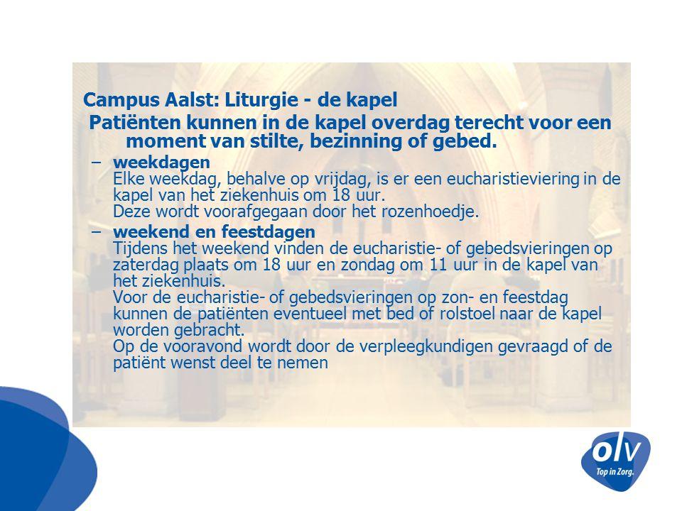 Campus Aalst: Liturgie - de kapel Patiënten kunnen in de kapel overdag terecht voor een moment van stilte, bezinning of gebed. –weekdagen Elke weekdag