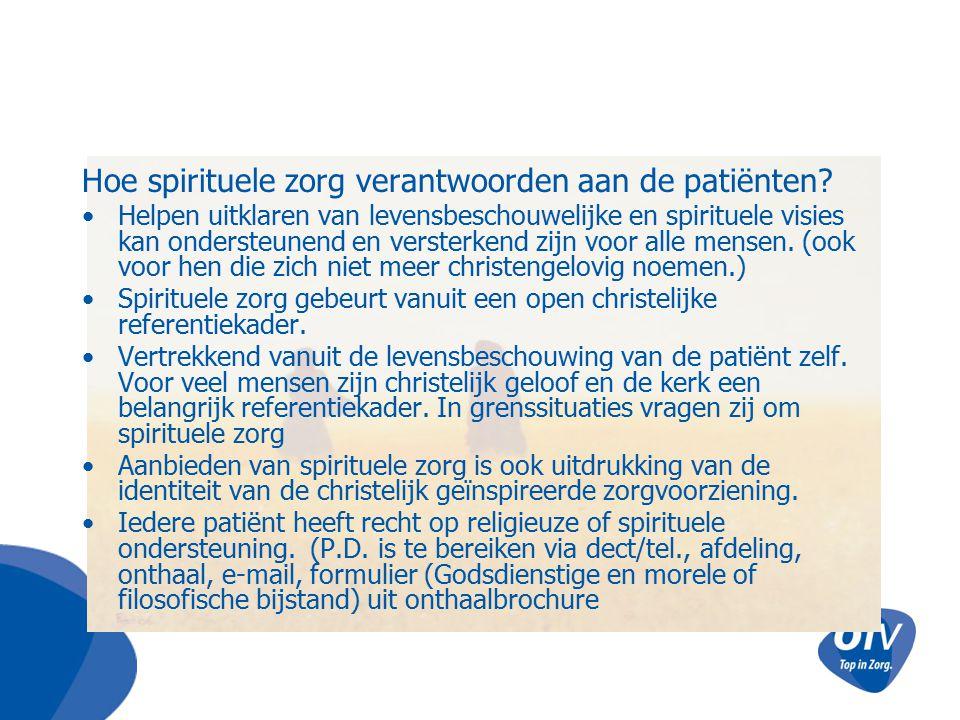 Hoe spirituele zorg verantwoorden aan de patiënten? Helpen uitklaren van levensbeschouwelijke en spirituele visies kan ondersteunend en versterkend zi