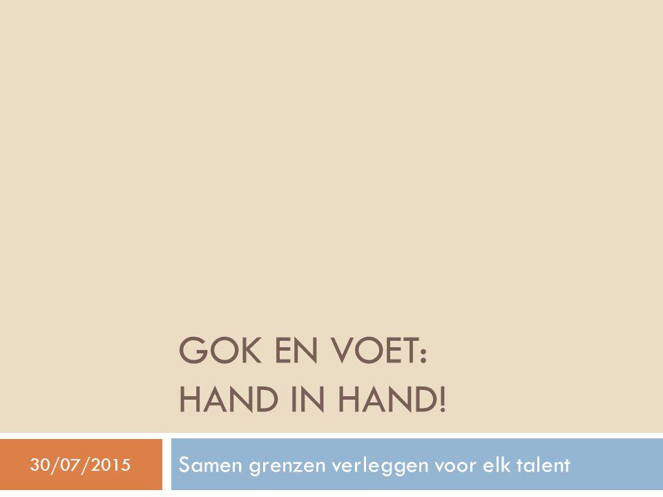 GOK EN VOET: HAND IN HAND! Samen grenzen verleggen voor elk talent 30/07/2015