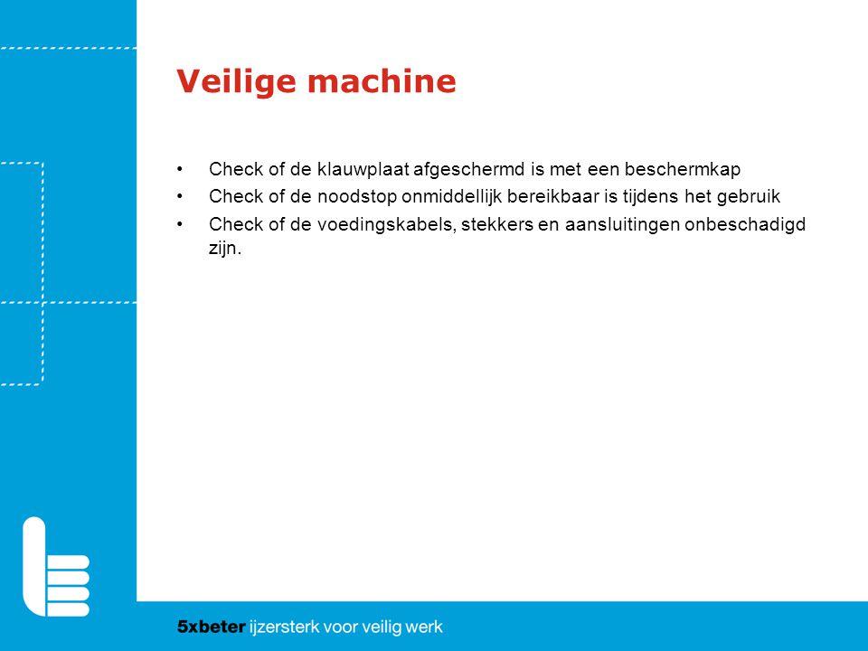 Veilige machine Check of de klauwplaat afgeschermd is met een beschermkap Check of de noodstop onmiddellijk bereikbaar is tijdens het gebruik Check of