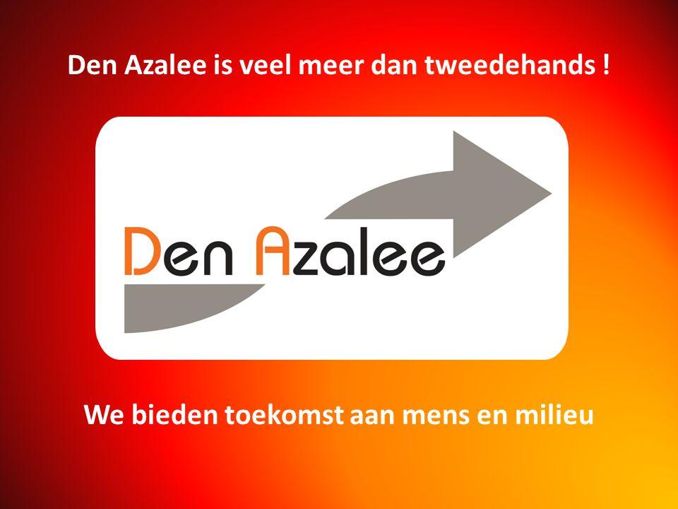 Den Azalee is veel meer dan tweedehands ! We bieden toekomst aan mens en milieu