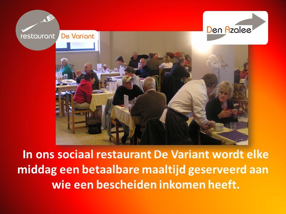 In ons sociaal restaurant De Variant wordt elke middag een betaalbare maaltijd geserveerd aan wie een bescheiden inkomen heeft.