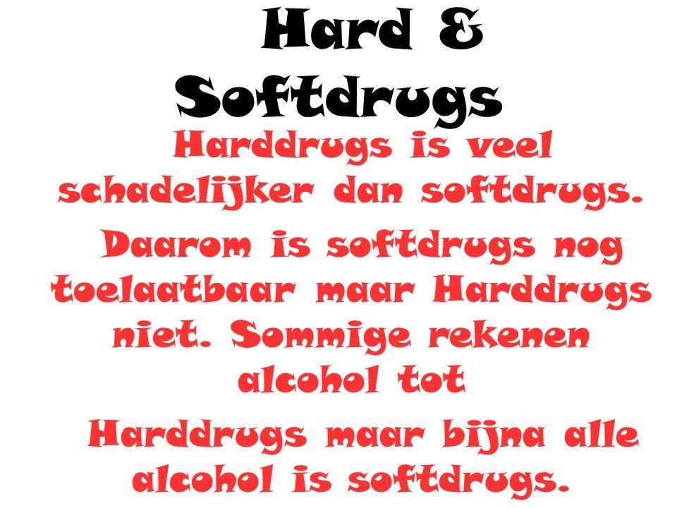 Hard & Softdrugs Harddrugs is veel schadelijker dan softdrugs. Daarom is softdrugs nog toelaatbaar maar Harddrugs niet. Sommige rekenen alcohol tot Ha