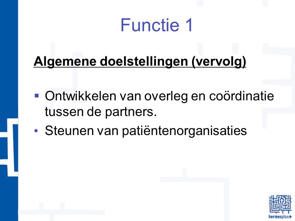 Functie 1 Algemene doelstellingen (vervolg)  Ontwikkelen van overleg en coördinatie tussen de partners.