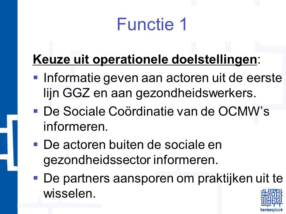 Functie 1 Keuze uit operationele doelstellingen:  Informatie geven aan actoren uit de eerste lijn GGZ en aan gezondheidswerkers.