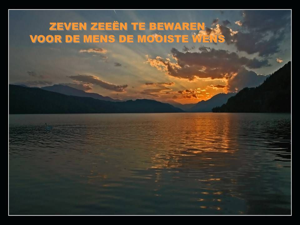 ZEVEN ZEEËN TE BEVAREN IS DE DROOM VAN IEDER MENS ZEVEN ZEEËN TE BEVAREN IS DE DROOM VAN IEDER MENS
