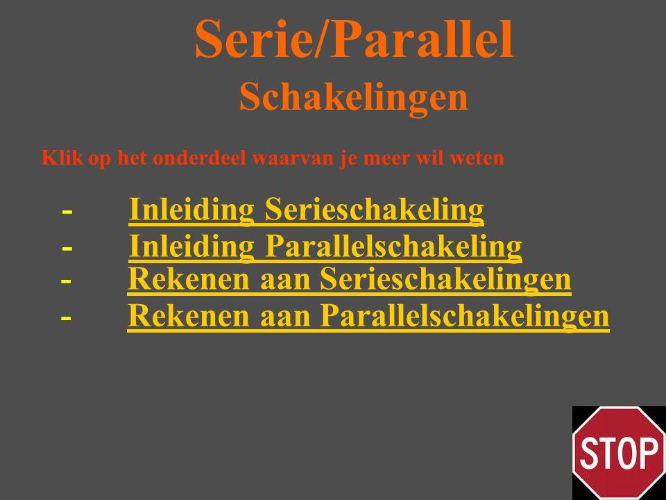 Serie/Parallel Schakelingen -Inleiding ParallelschakelingInleiding Parallelschakeling Klik op het onderdeel waarvan je meer wil weten -Inleiding SerieschakelingInleiding Serieschakeling -Rekenen aan SerieschakelingenRekenen aan Serieschakelingen -Rekenen aan ParallelschakelingenRekenen aan Parallelschakelingen