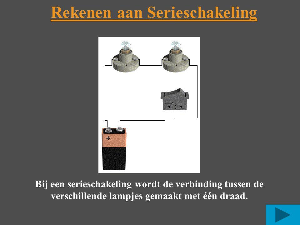 Rekenen aan Serieschakeling Bij een serieschakeling wordt de verbinding tussen de verschillende lampjes gemaakt met één draad.