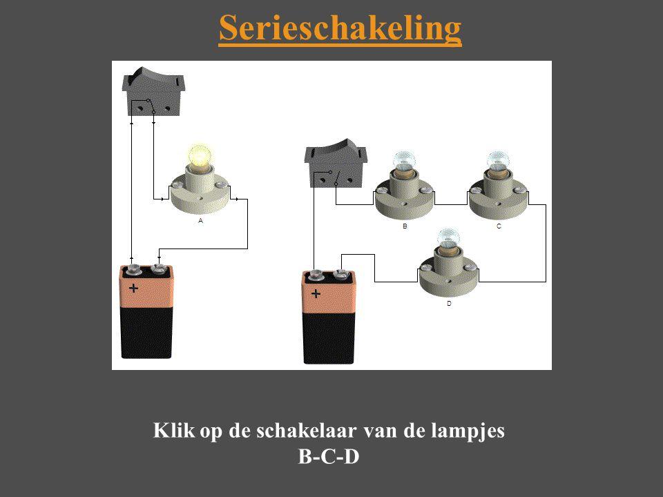 Serieschakeling Klik op de schakelaar van de lampjes B-C-D