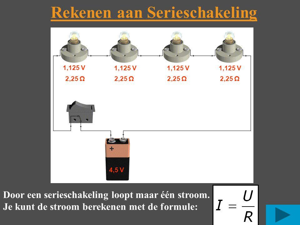Rekenen aan Serieschakeling 4,5 V 1,125 V 2,25 Ω Door een serieschakeling loopt maar één stroom.